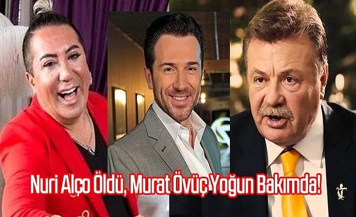 Nuri Alço öldü, Murat Övüç yoğun bakımda!