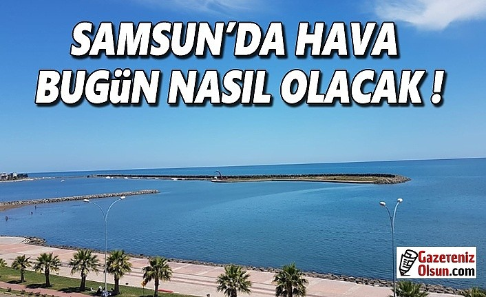 Samsun'da hava bugün Nasıl Olacak! Kuvvetli Rüzgar Uyarısı