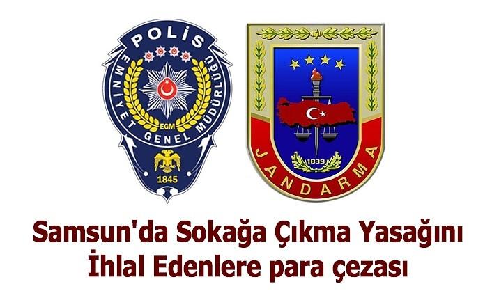 Samsun'da Sokağa Çıkma Yasağını İhlal Edenlere Ceza Yağdı