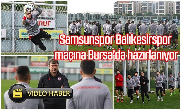 Samsunspor Balıkesirspor maçına Bursa'da hazırlanıyor