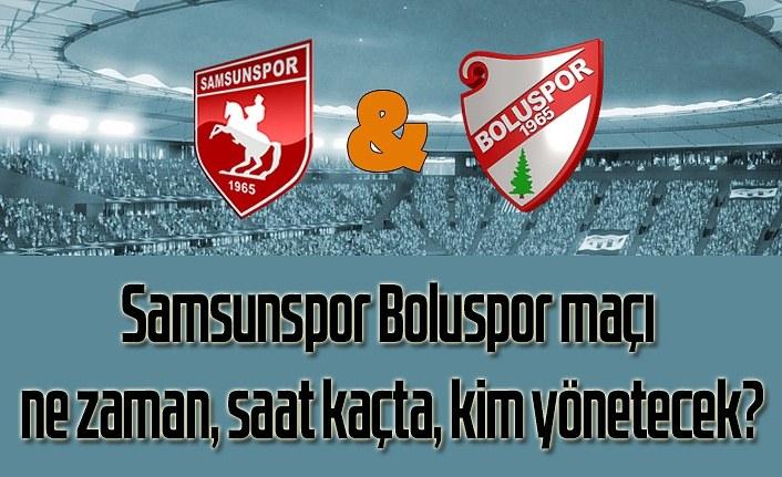 Samsunspor Boluspor maçı ne zaman, saat kaçta, kim yönetecek?