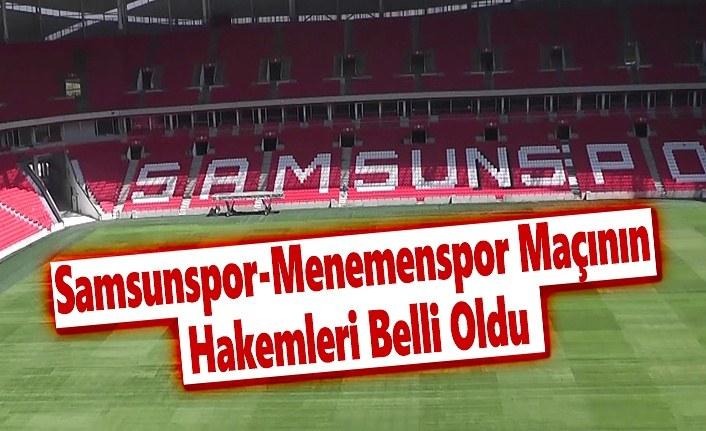 Samsunspor-Menemenspor Maçının Hakemleri Belli Oldu