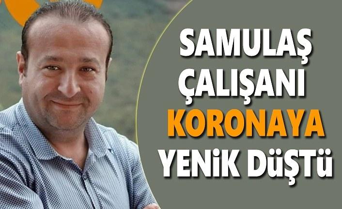 SAMULAŞ çalışanı Salih Türkmen koronaya yenik düştü