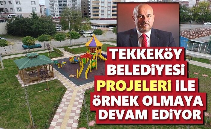 Tekkeköy Belediyesi Projeleri ile Örnek olmaya devam ediyor