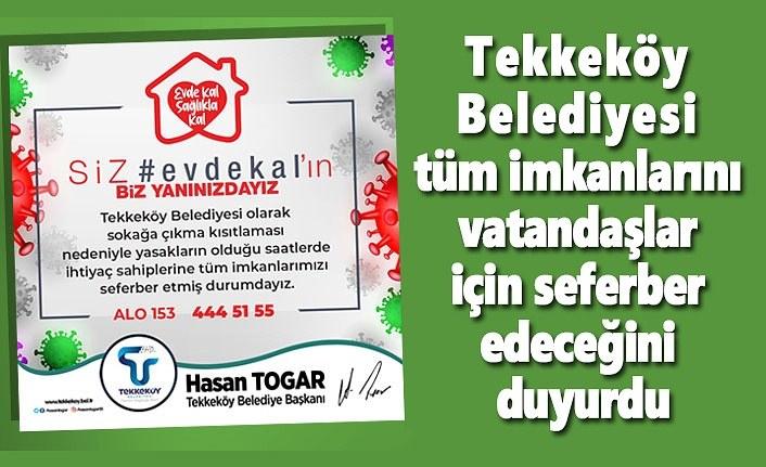 Tekkeköy Belediyesi tüm imkanlarını vatandaşlar için seferber edeceğini duyurdu