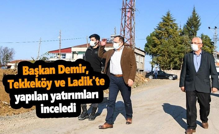 Başkan Demir, Tekkeköy ve Ladik'te yapılan yatırımları inceledi