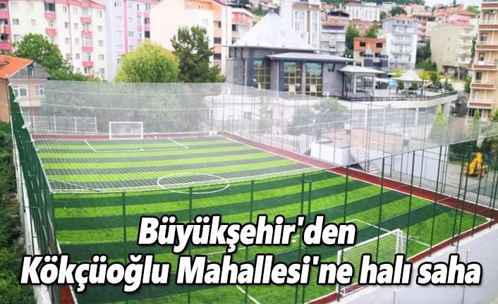 Büyükşehir'den Kökçüoğlu Mahallesi'ne halı saha