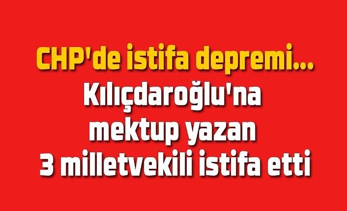 CHP'de Kılıçdaroğlu'na mektup yazan 3 milletvekili istifa etti