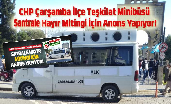 CHP Çarşamba İlçe Teşkilat Minibüsü Santrale Hayır Mitingi İçin Anons Yapıyor!