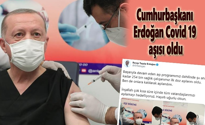 Cumhurbaşkanı Erdoğan Covid 19 aşısı oldu