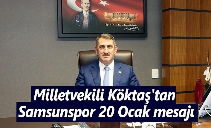 Milletvekili Köktaş'tan Samsunspor 20 Ocak mesajı