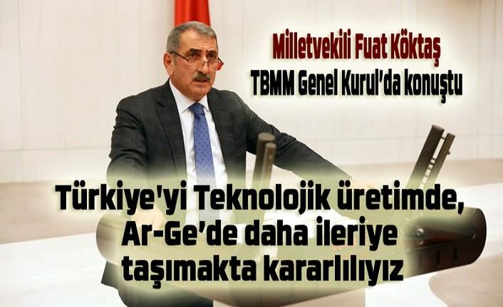 Milletvekili Köktaş: Türkiye'yi Teknolojik üretimde, Ar-Ge'de daha ileriye taşımakta kararlılıyız