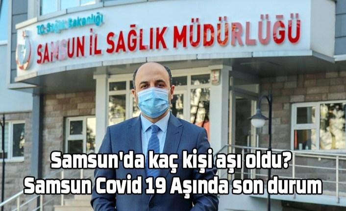 Samsun'da kaç kişi aşı oldu? Samsun Covid 19 Aşında son durum