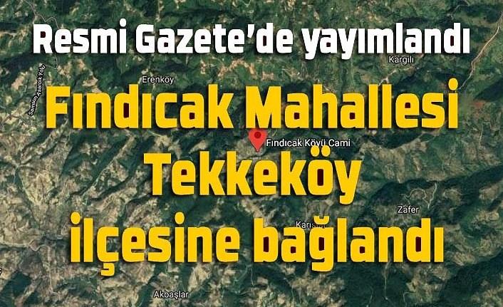 Samsun'daki o mahalle Tekkeköy'e bağlandı