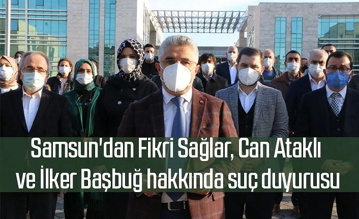 Samsun'dan Fikri Sağlar, Can Ataklı ve İlker Başbuğ hakkında suç duyurusu