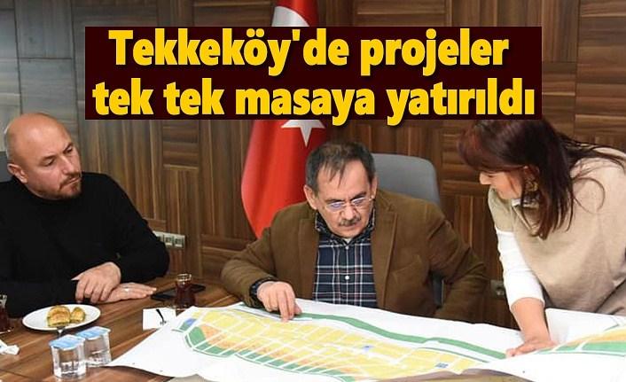Tekkeköy'de projeler tek tek masaya yatırıldı