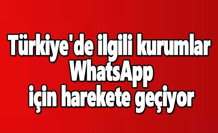 Türkiye'de ilgili kurumlar WhatsApp için harekete geçiyor