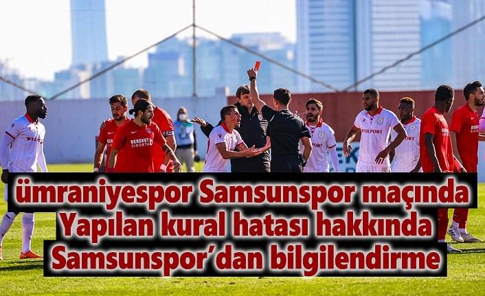Ümraniyespor Samsunspor maçında yapılan kural hatası hakkında bilgilendirme