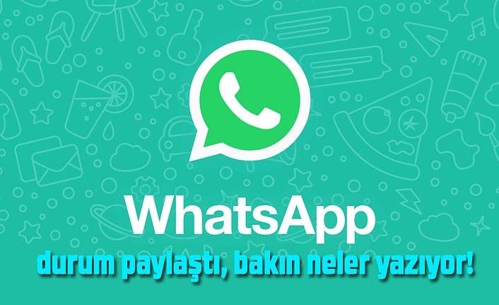 Whatsapp durum paylaştı, bakın neler yazıyor!