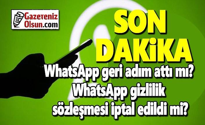 WhatsApp geri adım attı mı? WhatsApp gizlilik sözleşmesi iptal edildi mi?