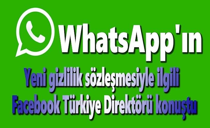 WhatsApp'ın yeni gizlilik sözleşmesiyle ilgili  Facebook Türkiye Direktörü konuştu