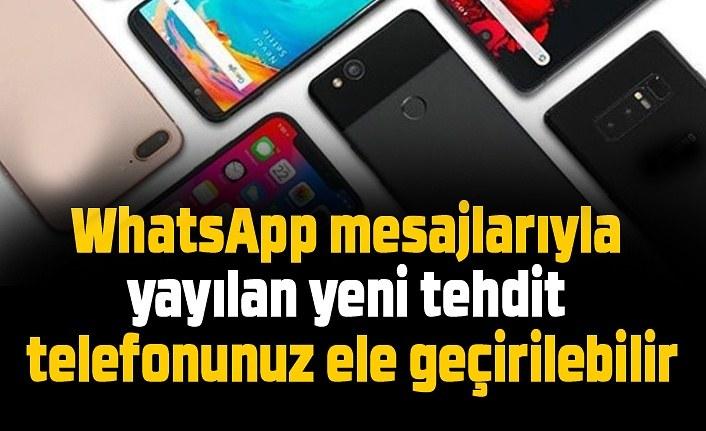 WhatsApp mesajlarıyla yayılan yeni tehdit, telefonunuz ele geçirilebilir