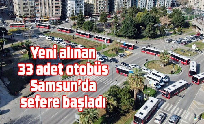 Yeni alınan 33 adet otobüs sefere başladı - Samsun Haber