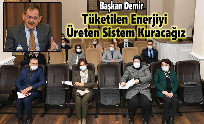 Başkan Demir, Tüketilen Enerjiyi Üreten Sistem Kuracağız