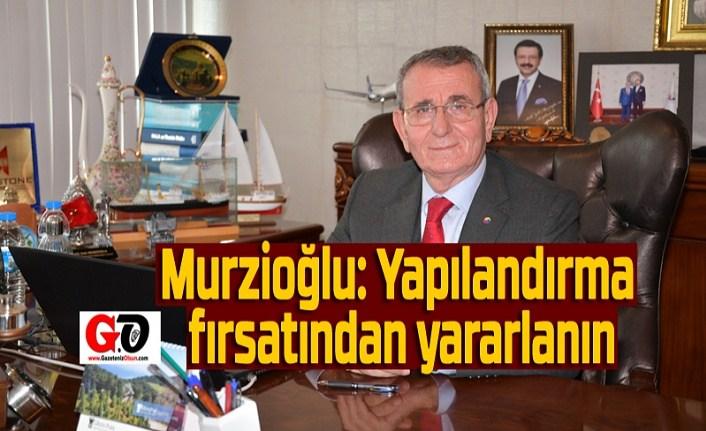 Başkan Murzioğlu: Yapılandırma fırsatını kaçırmayın