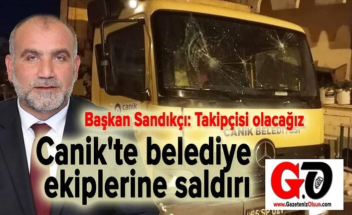 Canik'te belediye ekiplerine saldırı, Başkan Sandıkçı: takipçisi olacağız
