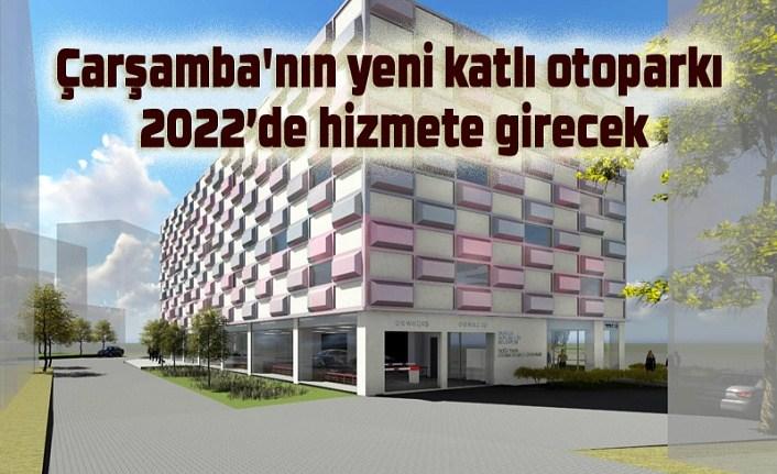 Çarşamba'nın yeni katlı otoparkı 2022'de hizmete girecek