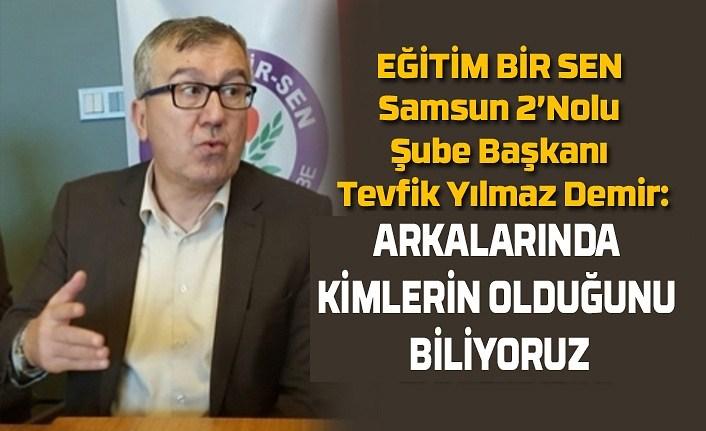 EĞİTİM BİR SEN Samsun 2'Nolu Şube Başkanı Tevfik Yılmaz Demir: Unuttuğumuz sanılmasın!