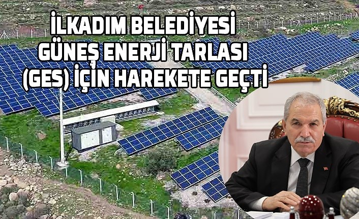 İlkadım Belediyesi Güneş Enerjisi Tarlası (GES) için hareke geçti