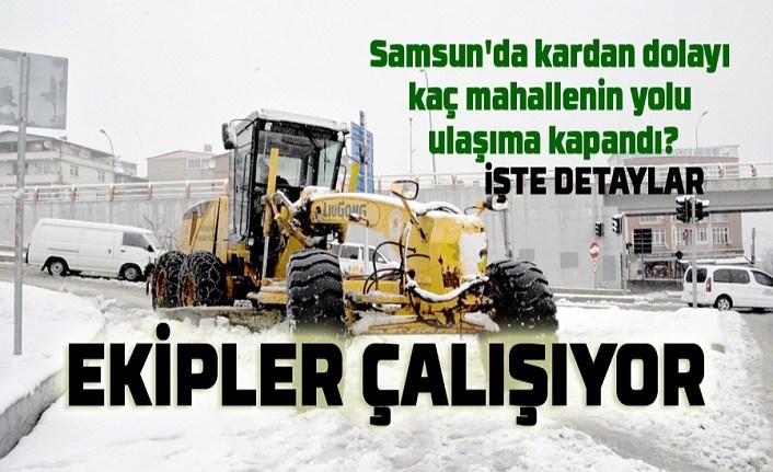 Samsun'da kardan dolayı kaç mahallenin yolu ulaşıma kapandı?