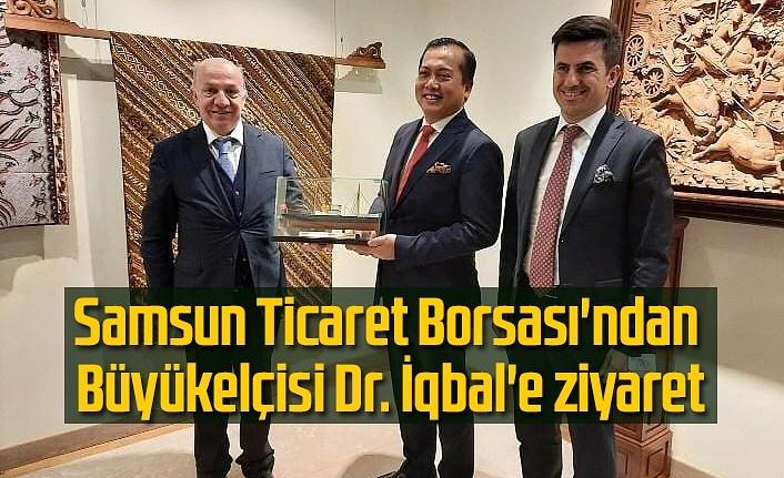 Samsun Ticaret Borsası'ndan Büyükelçisi Dr. İqbal'e ziyaret