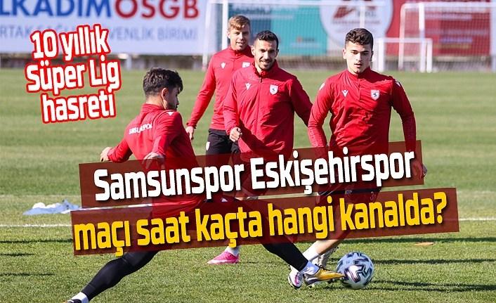 Samsunspor Eskişehirspor maçı saat kaçta hangi kanalda?