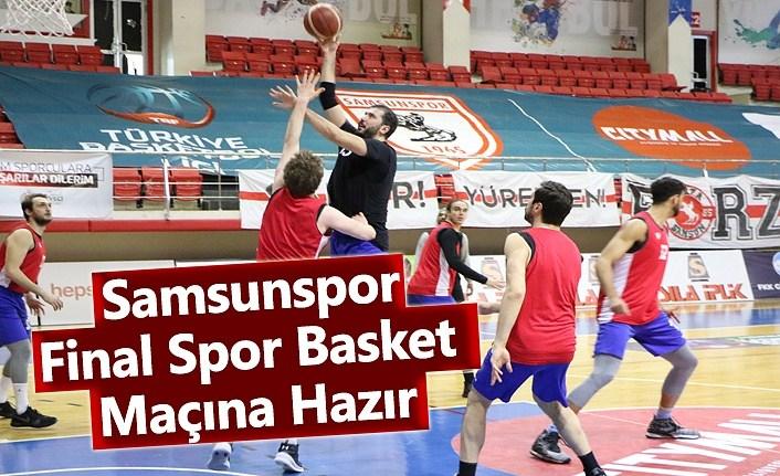 Samsunspor, Final Spor Basket Maçına Hazır