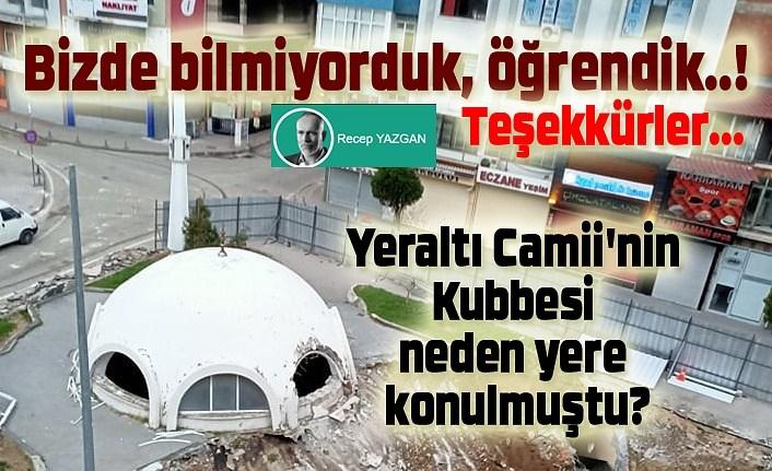 Yeraltı Camii'nin Kubbesi neden yere konulmuştu?