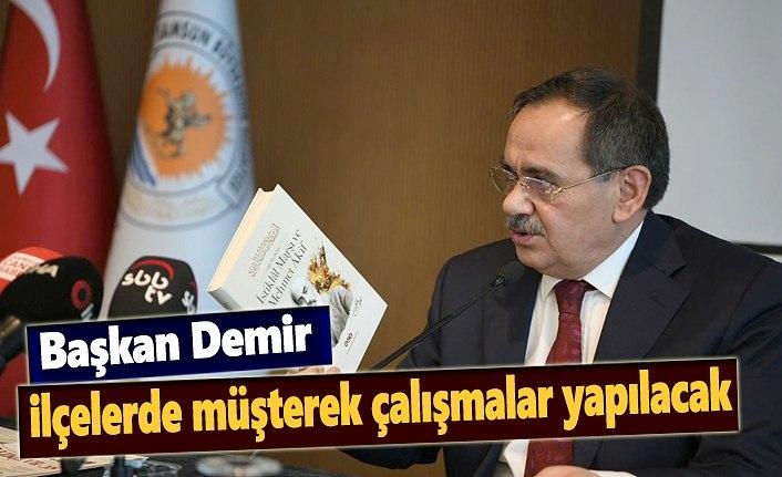 Başkan Demir : İlçelerde müşterek çalışmalar yapılacak