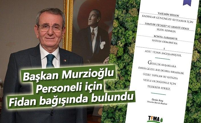 Başkan Murzioğlu, personeli için fidan bağışında bulundu