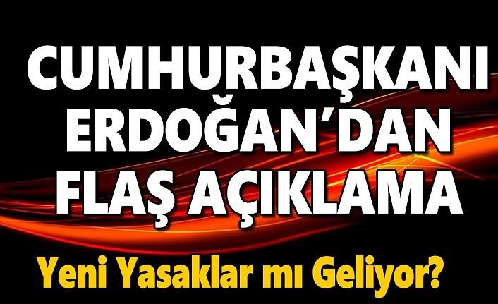 Cumhurbaşkanı Erdoğan'dan Açıklama, Yeni Yasaklar mı Geliyor!