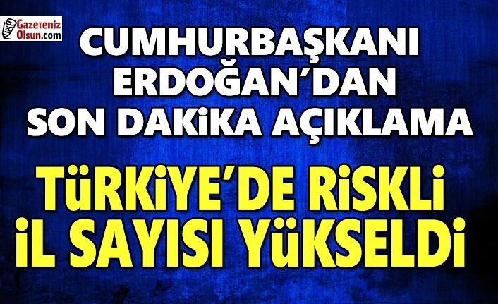 Cumhurbaşkanı Erdoğan'dan Son Dakika Açıklama, Riskli il sayısı 58'e yükseldi