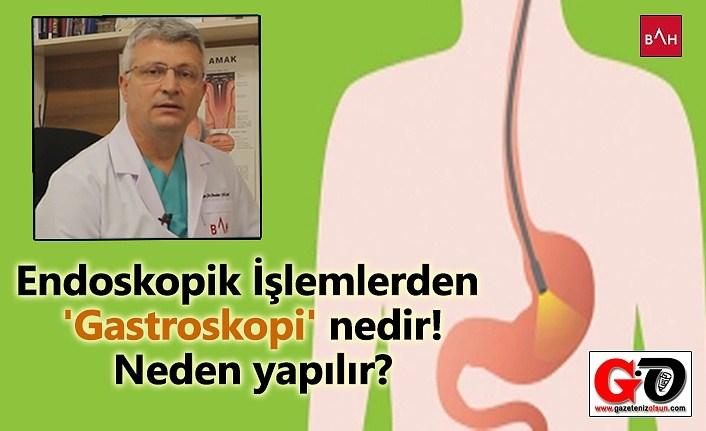 Endoskopik İşlemlerden Gastroskopi nedir! neden yapılır?