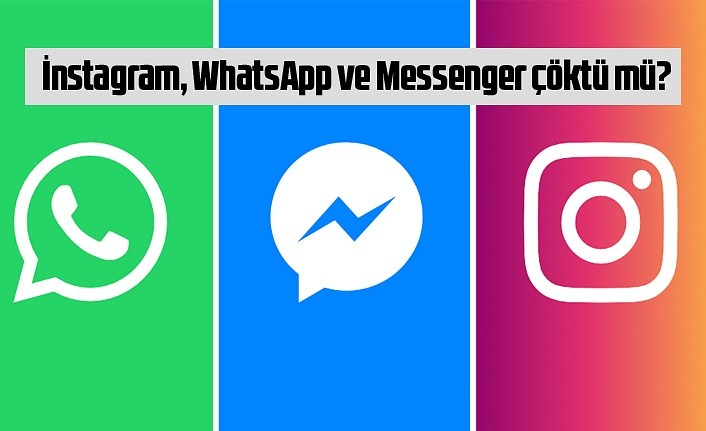 İnstagram, WhatsApp ve Messenger çöktü mü?