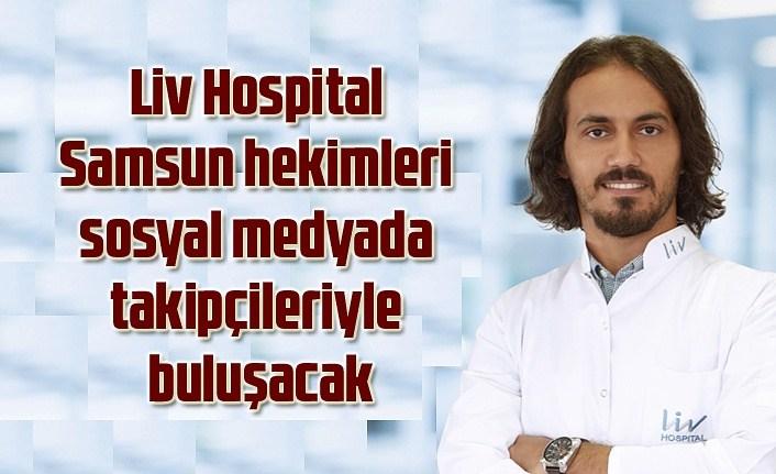 Liv Hospital Samsun hekimleri sosyal medyada takipçileriyle buluşacak