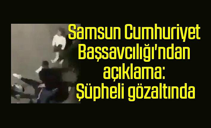 Samsun Cumhuriyet Başsavcılığı : Şüpheli gözaltında