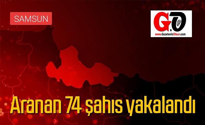 Samsun'da aranan 74 şahıs yakalandı