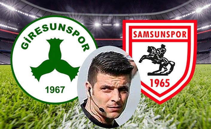 Samsunspor Giresunspor maçı hakemi belli oldu