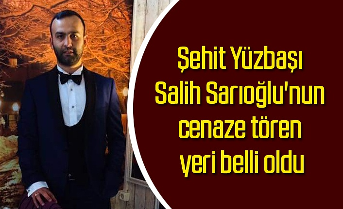 Şehit Yüzbaşı Salih Sarıoğlu'nun cenaze tören yeri belli oldu