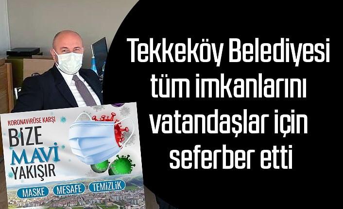 Tekkeköy Belediyesi tüm imkanlarını vatandaşlar için seferber etti